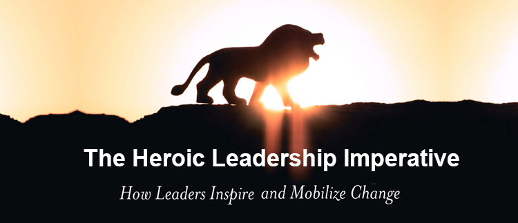The Heroic Leadership Imperative:  How Leaders Inspire and Mobilize Change - a book by Scott T. Allison, George R. Goethals