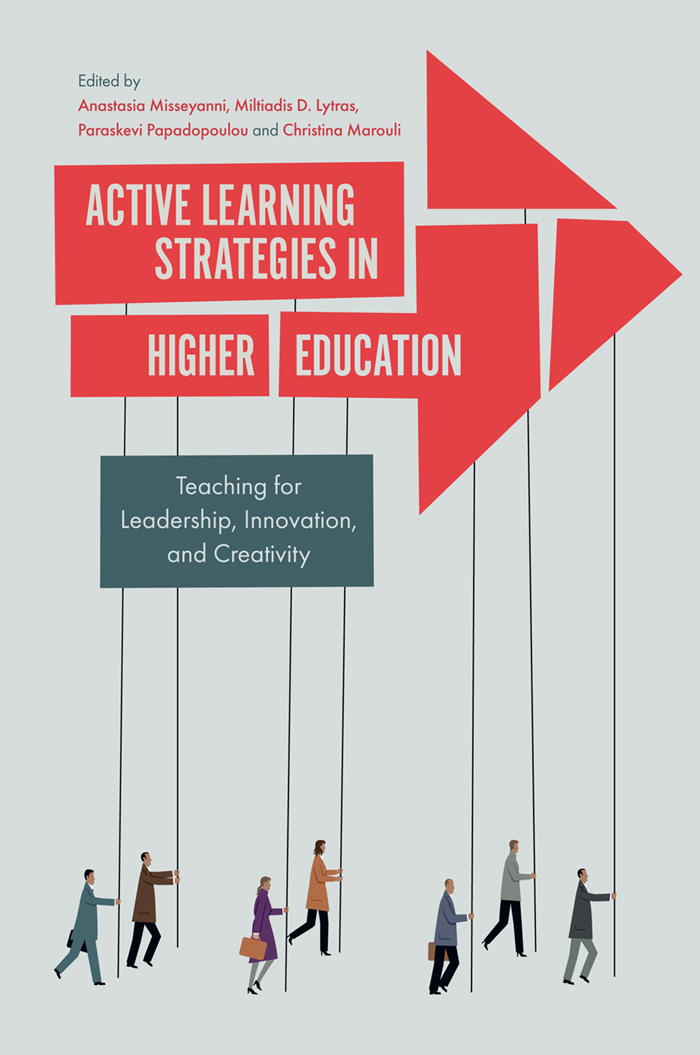 Book cover for Active Learning Strategies in Higher Education:  Teaching for Leadership, Innovation, and Creativity a book by Dr Anastasia  Misseyanni, Dr Christina  Marouli, Dr Paraskevi  Papadopoulou, Miltiadis D. Lytras