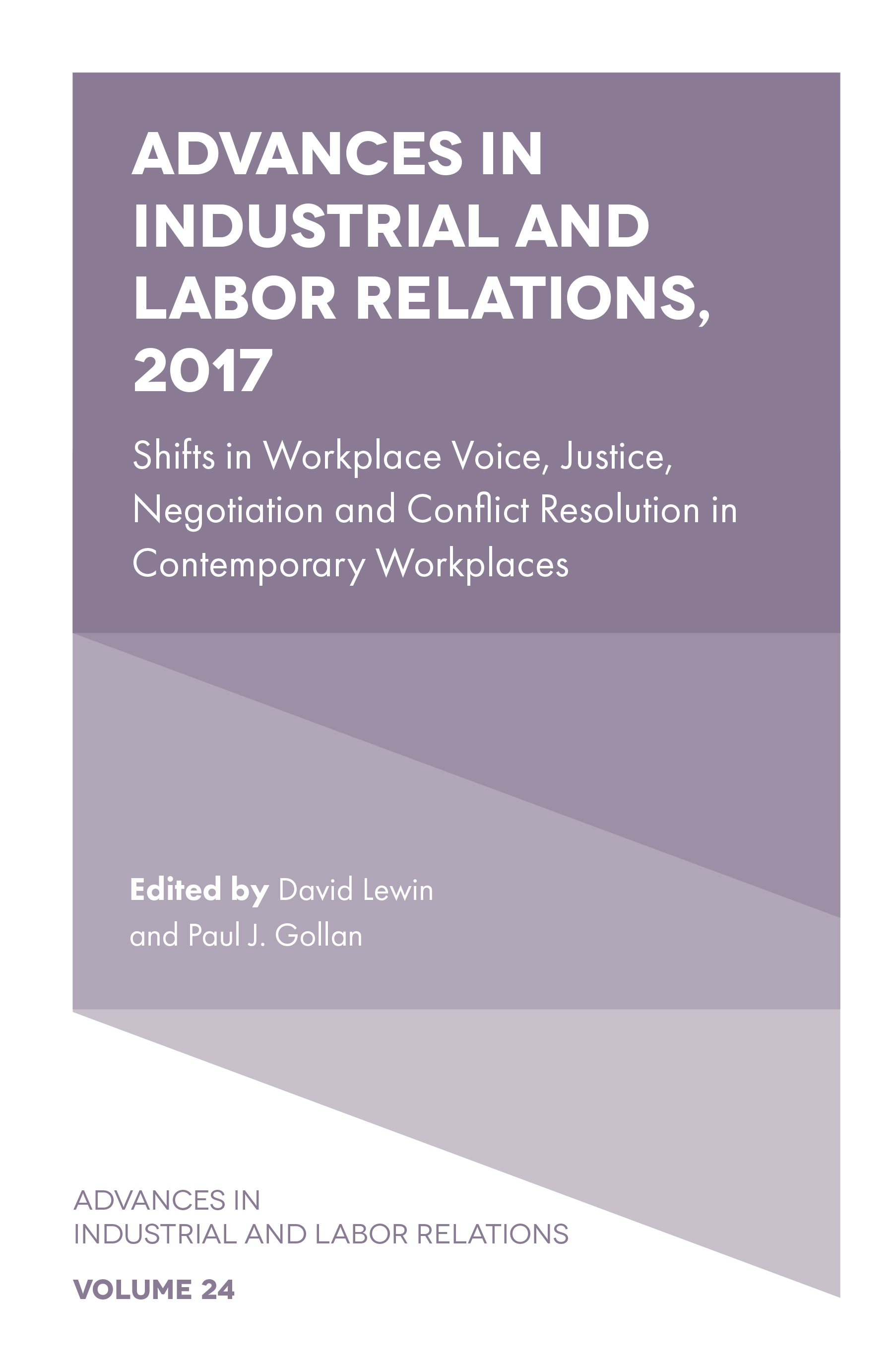 Book cover for Advances in Industrial and Labor Relations, 2017:  Shifts in Workplace Voice, Justice, Negotiation and Conflict Resolution in Contemporary Workplaces a book by David  Lewin, Paul J. Gollan