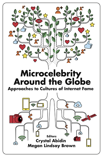 Book cover for Microcelebrity Around the Globe:  Approaches to Cultures of Internet Fame a book by Crystal  Abidin, Megan Lindsay Brown