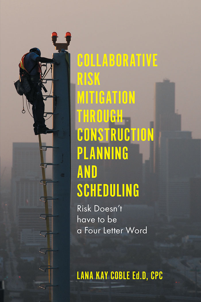 Book cover for Collaborative Risk Mitigation Through Construction Planning and Scheduling:  Risk Doesn't have to be a Four Letter Word a book by Dr Lana Kay Coble Ed.D. CPC