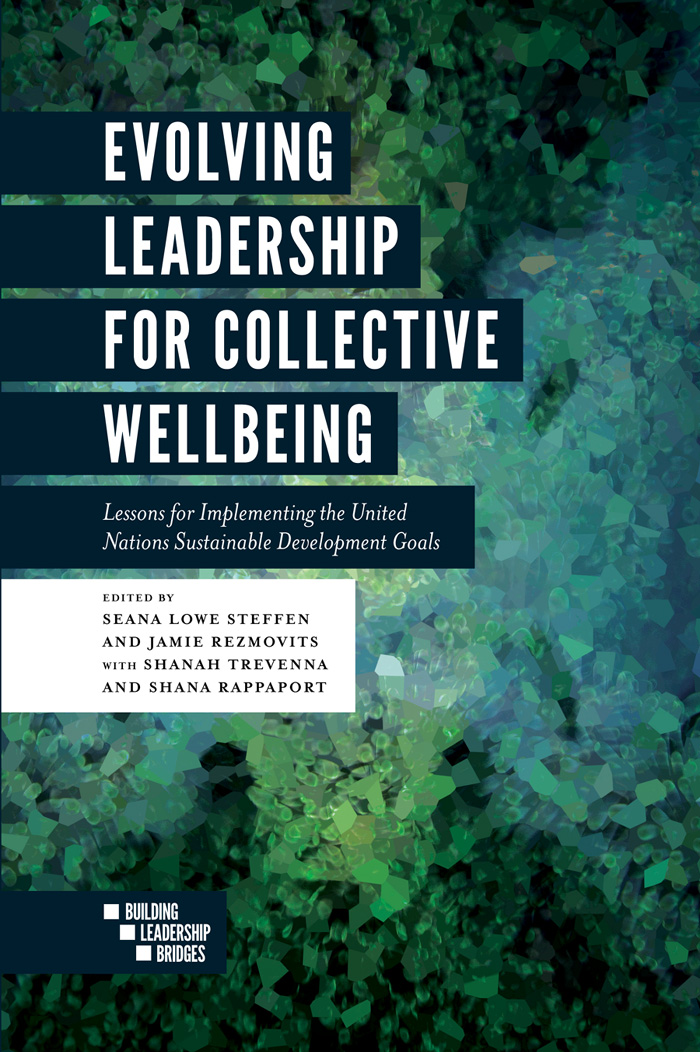 Book cover for Evolving Leadership for Collective Wellbeing:  Lessons for Implementing the United Nations Sustainable Development Goals a book by Jamie  Rezmovits, Seana Lowe Steffen, Shana  Rappaport, Shanah  Trevenna