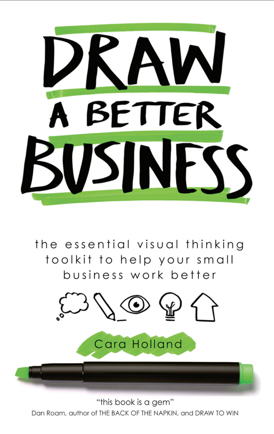 Book cover for Draw a Better Business:  The essential visual thinking toolkit to help your small business work better a book by Cara  Holland