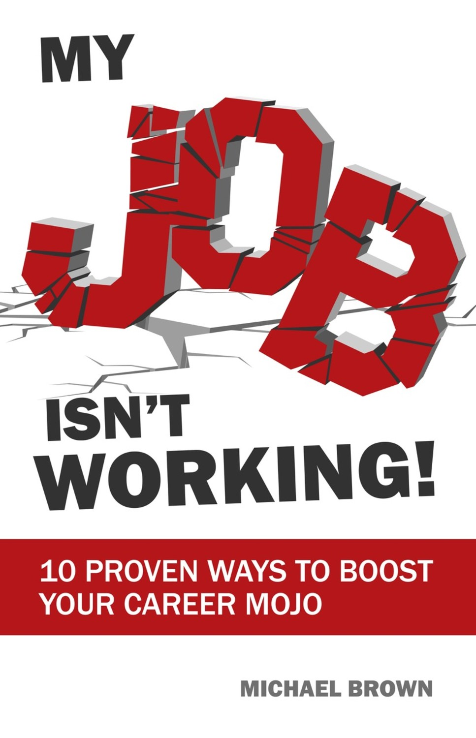 Book cover for My Job Isn't Working!:  10 proven ways to boost your career mojo a book by Michael  Brown