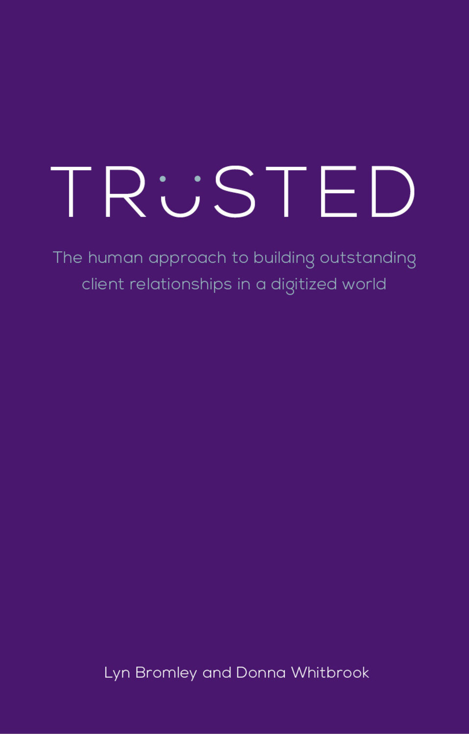 Book cover for Trusted: The human approach to building outstanding client relationships in a digitised world, a book by Lyn  Bromley, Donna  Whitbrook
