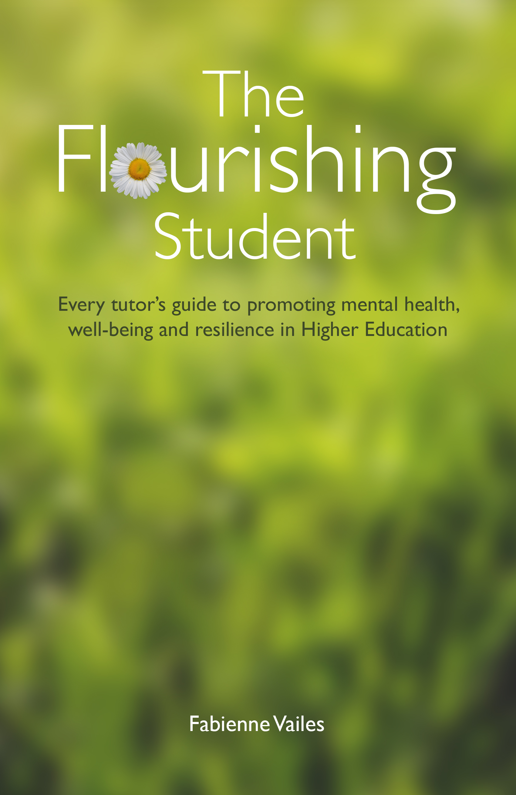 Book cover for The Flourishing Student:  Every tutor's guide to promoting mental health, well-being and resilience in Higher Education a book by Fabienne  Vailes