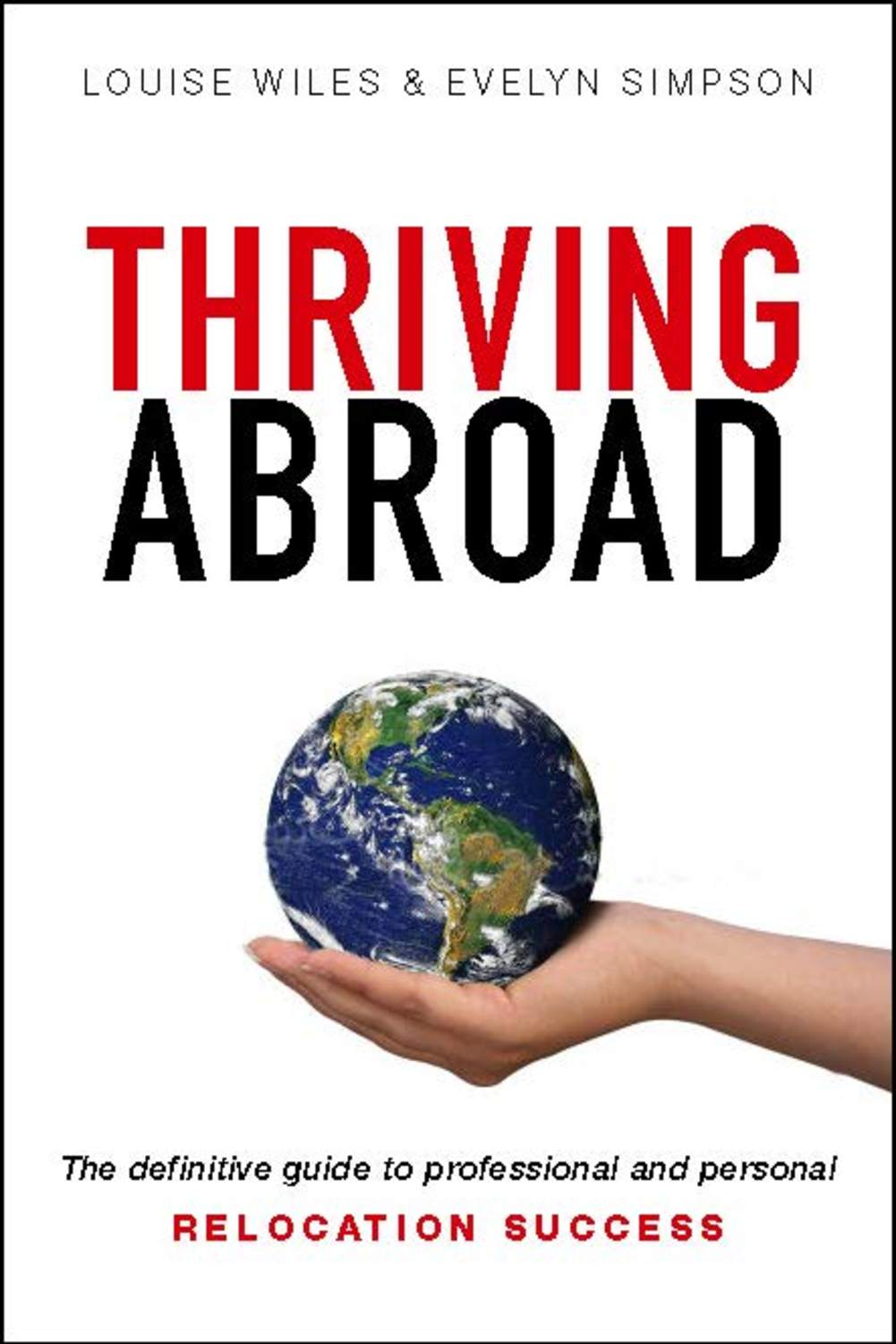 Book cover for Thriving Abroad:  The definitive guide to professional and personal relocation success a book by Evelyn  Simpson, Louise  Wiles