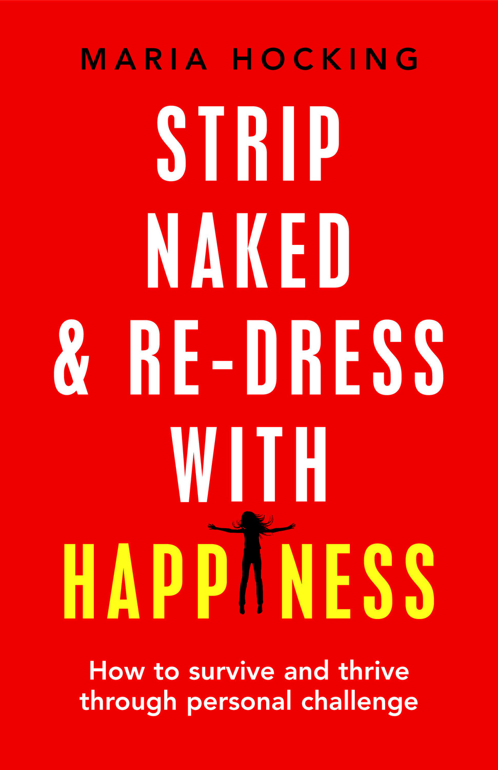 Book cover for Strip Naked and Re-dress with Happiness:  How to survive and thrive through personal challenge a book by Maria  Hocking