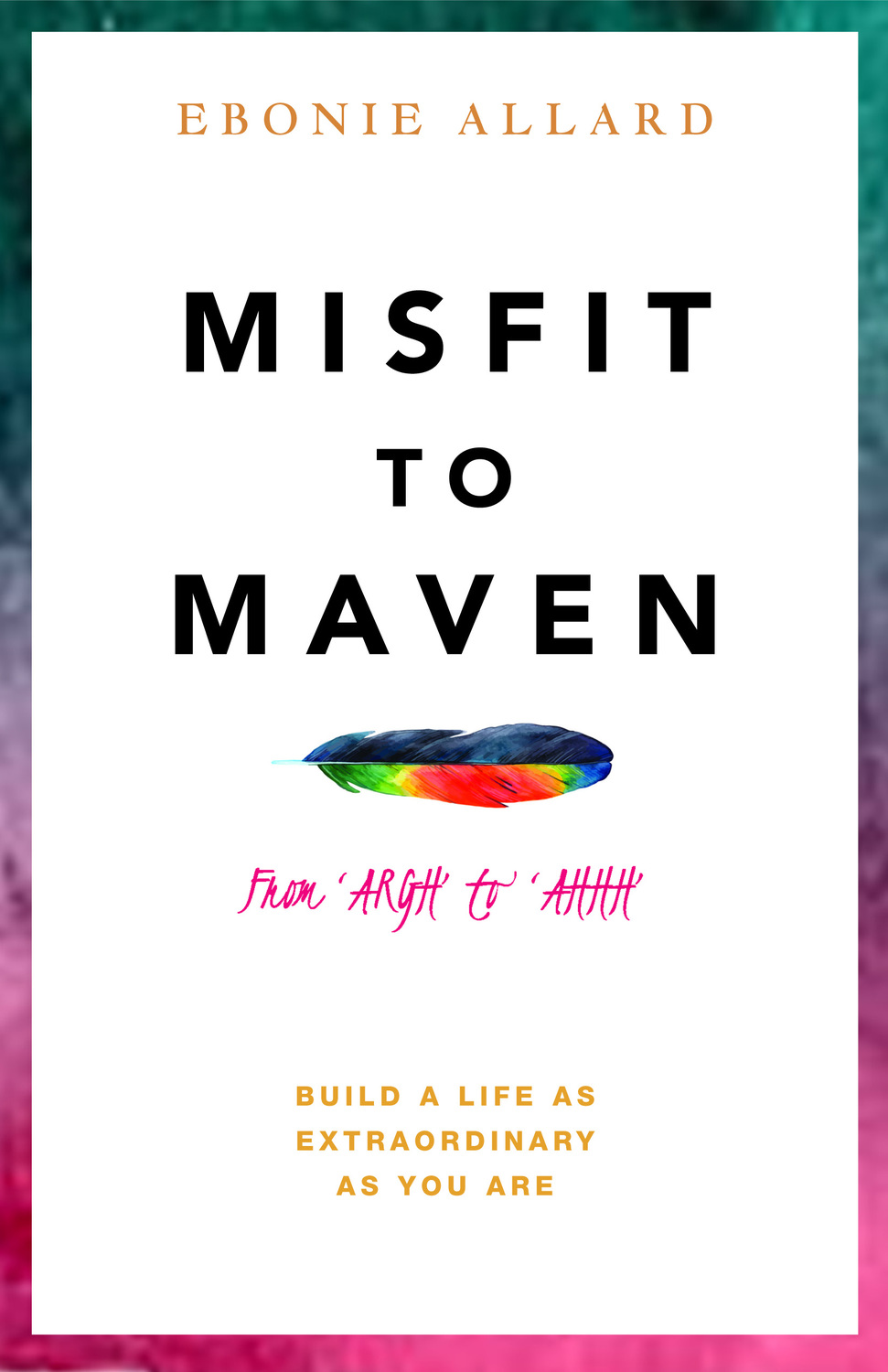 Book cover for Misfit to Maven:  The Story of AARGH to AAHH, a book by Ebonie  Allard