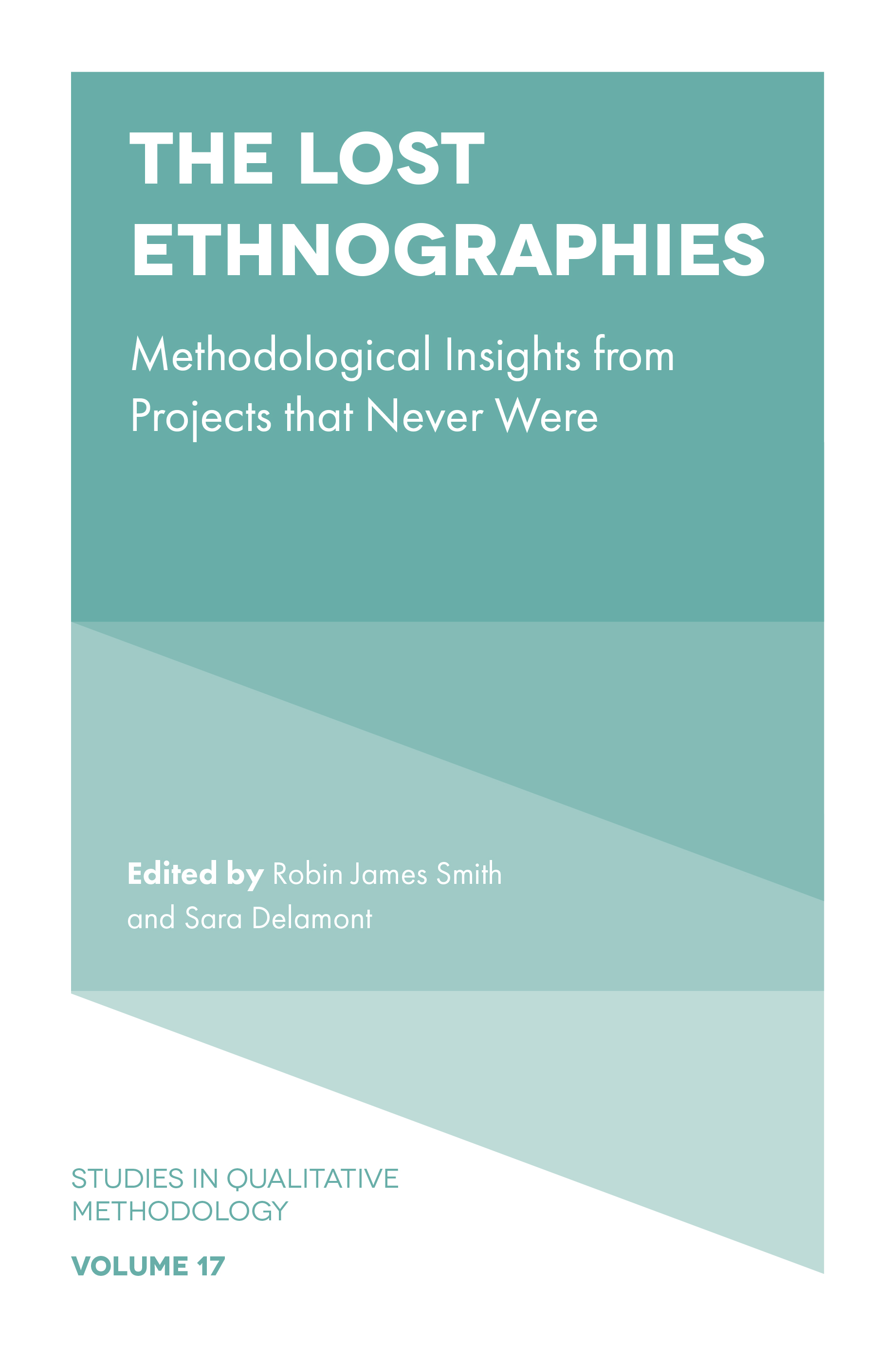 Book cover for The Lost Ethnographies:  Methodological Insights From Projects That Never Were a book by Robin James Smith, Sara Delamont