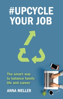 #Upcycle Your Job: The smart way to balance family life and career