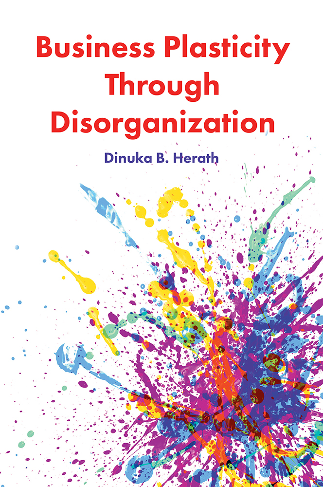 Book cover for Business Plasticity Through Disorganization a book by Dinuka B. Herath