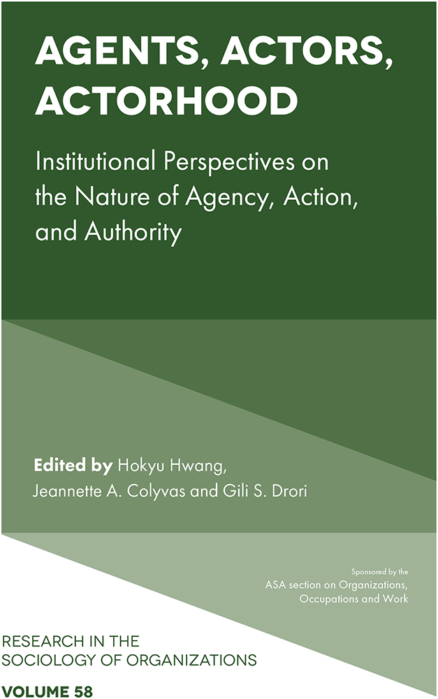 Book cover for Agents, Actors, Actorhood:  Institutional Perspectives on the Nature of Agency, Action, and Authority a book by Gili S. Drori, Hokyu Hwang, Jeannette A. Colyvas