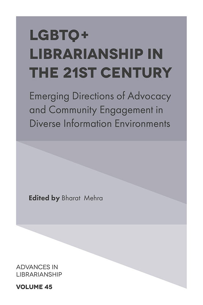 Book cover for LGBTQ+ Librarianship in the 21st Century:  Emerging Directions of Advocacy and Community Engagement in Diverse Information Environments a book by Bharat Mehra