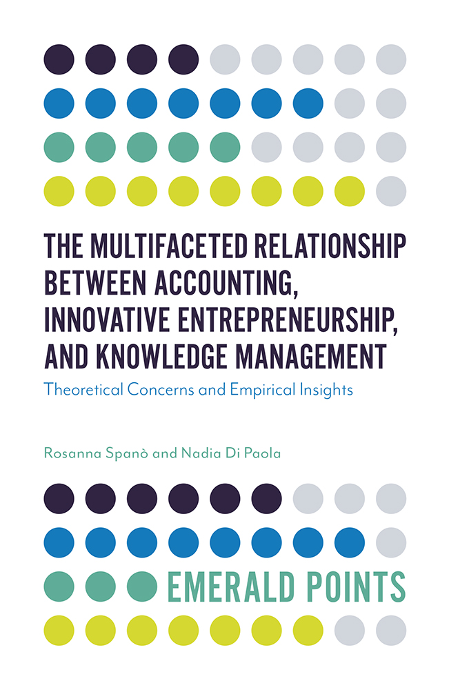 Book cover for The Multifaceted Relationship Between Accounting, Innovative Entrepreneurship, and Knowledge Management:  Theoretical Concerns and Empirical Insights a book by Nadia Di Paola, Rosanna Spanò