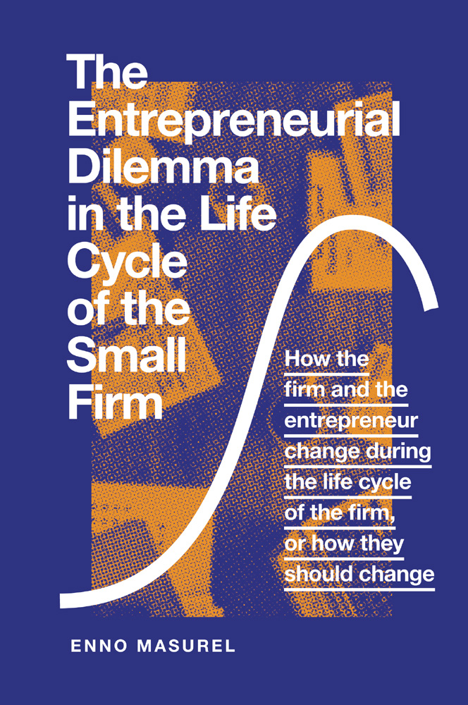 Book cover for The Entrepreneurial Dilemma in the Life Cycle of the Small Firm:  How the firm and the entrepreneur change during the life cycle of the firm, or how they should change a book by Enno Masurel