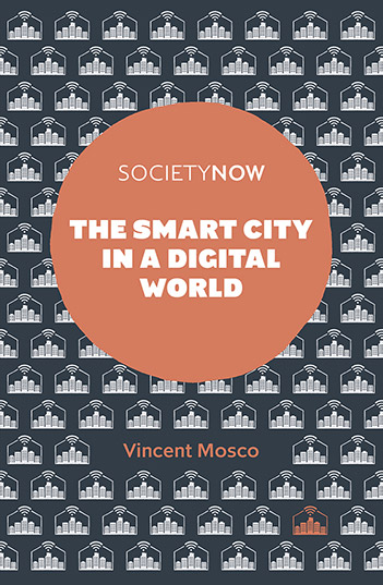 Book cover for The Smart City in a Digital World a book by Professor Vincent  Mosco