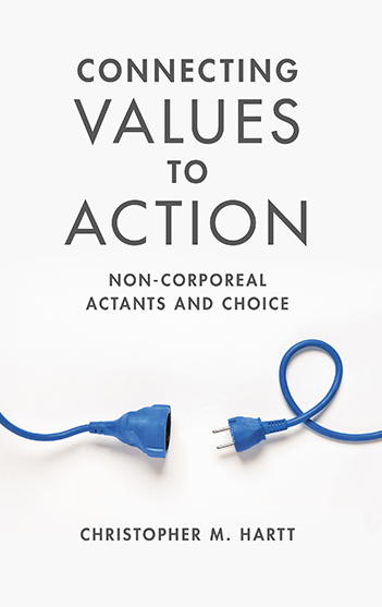 Book cover for Connecting Values to Action:  Non-Corporeal Actants and Choice a book by Christopher M. Hartt