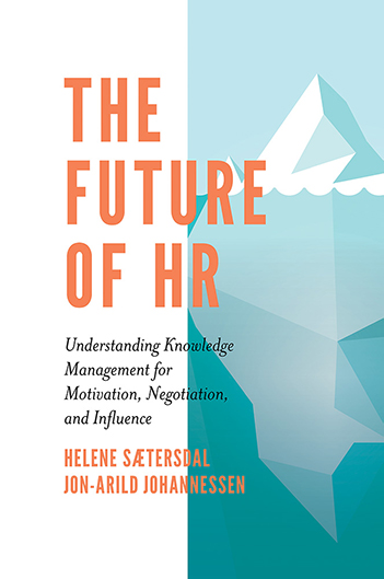 Book cover for The Future of HR:  Understanding Knowledge Management for Motivation, Negotiation, and Influence a book by Helene  Sætersdal, Jon-Arild  Johannessen