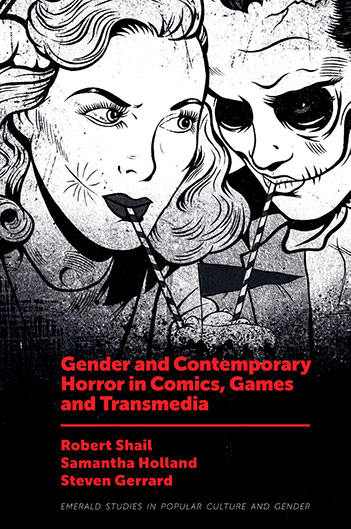 Book cover for Gender and Contemporary Horror in Comics, Games and Transmedia a book by Robert Shail, Samantha  Holland, Steven Gerrard