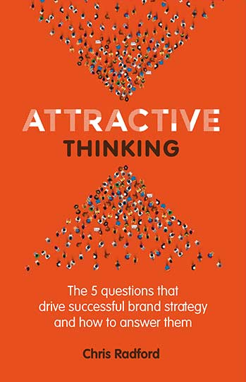 Book cover for Attractive Thinking:  The five questions that drive successful brand strategy and how to answer them a book by Chris  Radford