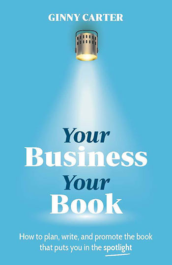 Book cover for Your Business, Your Book:  How to plan, write, and promote the book that puts you in the spotlight, a book by Ginny  Carter