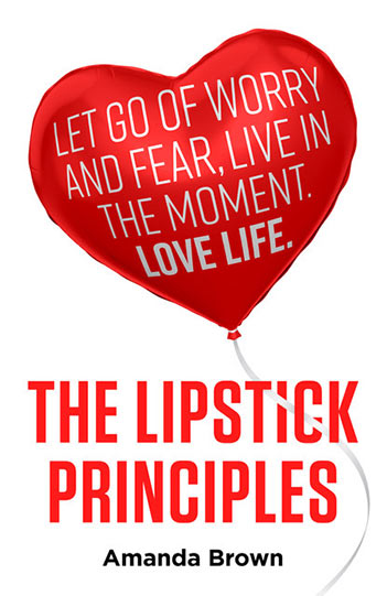 Book cover for The LIPSTICK Principles:  Let go of worry and fear, live in the moment, love life a book by Amanda  Brown