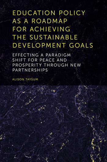 Book cover for Education Policy as a Roadmap for Achieving the Sustainable Development Goals:  Effecting a Paradigm Shift for Peace and Prosperity Through New Partnerships, a book by Alison  Taysum