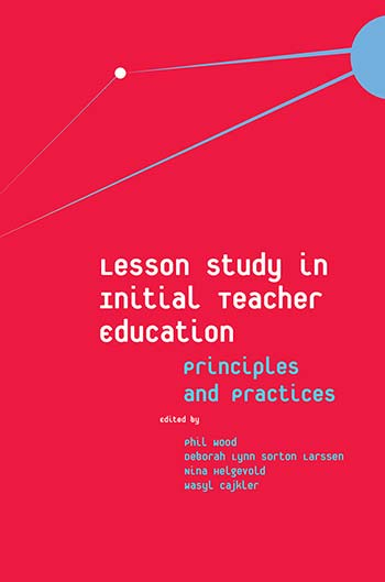 Book cover for Lesson Study in Initial Teacher Education:  Principles and Practices a book by Deborah Lynn  Sorton Larssen, Nina  Helgevold, Phil  Wood, Wasyl  Cajkler