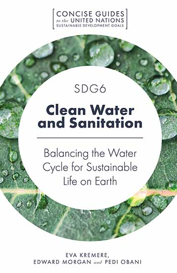Book cover for SDG6 - Clean Water and Sanitation:  Balancing the Water Cycle for Sustainable Life on Earth a book by Edward  Morgan, Eva  Kremere, Pedi  Obani