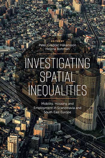 Book cover for Investigating Spatial Inequalities:  Mobility, Housing and Employment in Scandinavia and South-East Europe a book by Helena  Bohman, Peter Gladoić Håkansson
