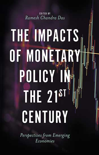 Book cover for The Impacts of Monetary Policy in the 21st Century:  Perspectives from Emerging Economies a book by Dr Ramesh Chandra Das