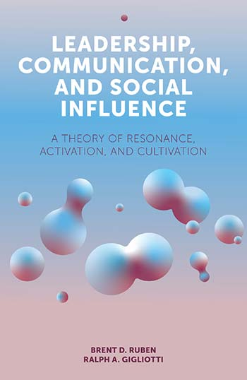 Book cover for Leadership, Communication, and Social Influence:  A Theory of Resonance, Activation, and Cultivation a book by Brent D. Ruben, Ralph A. Gigliotti