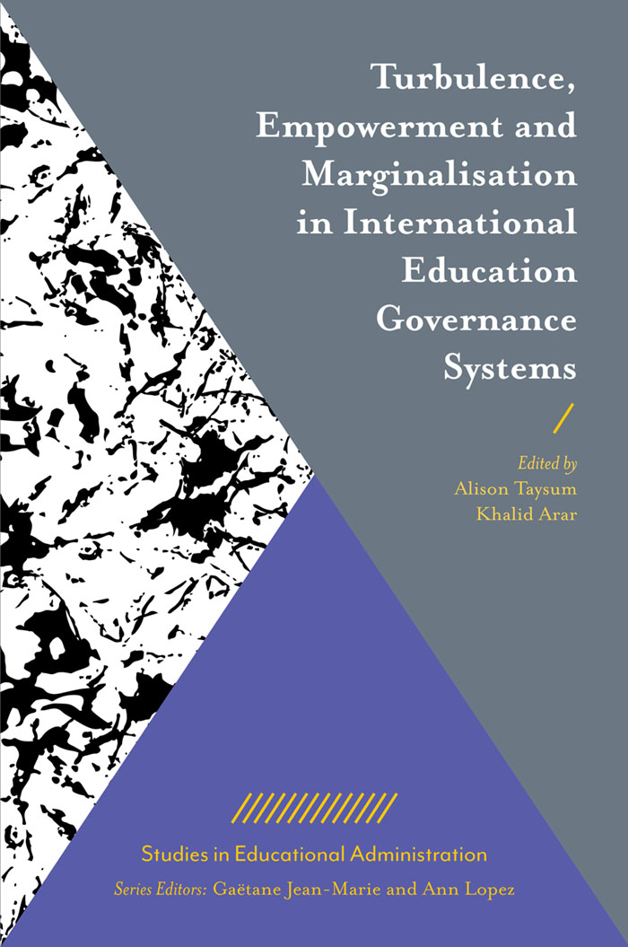 Book cover for Turbulence, Empowerment and Marginalisation in International Education Governance Systems a book by Alison  Taysum, Khalid  Arar