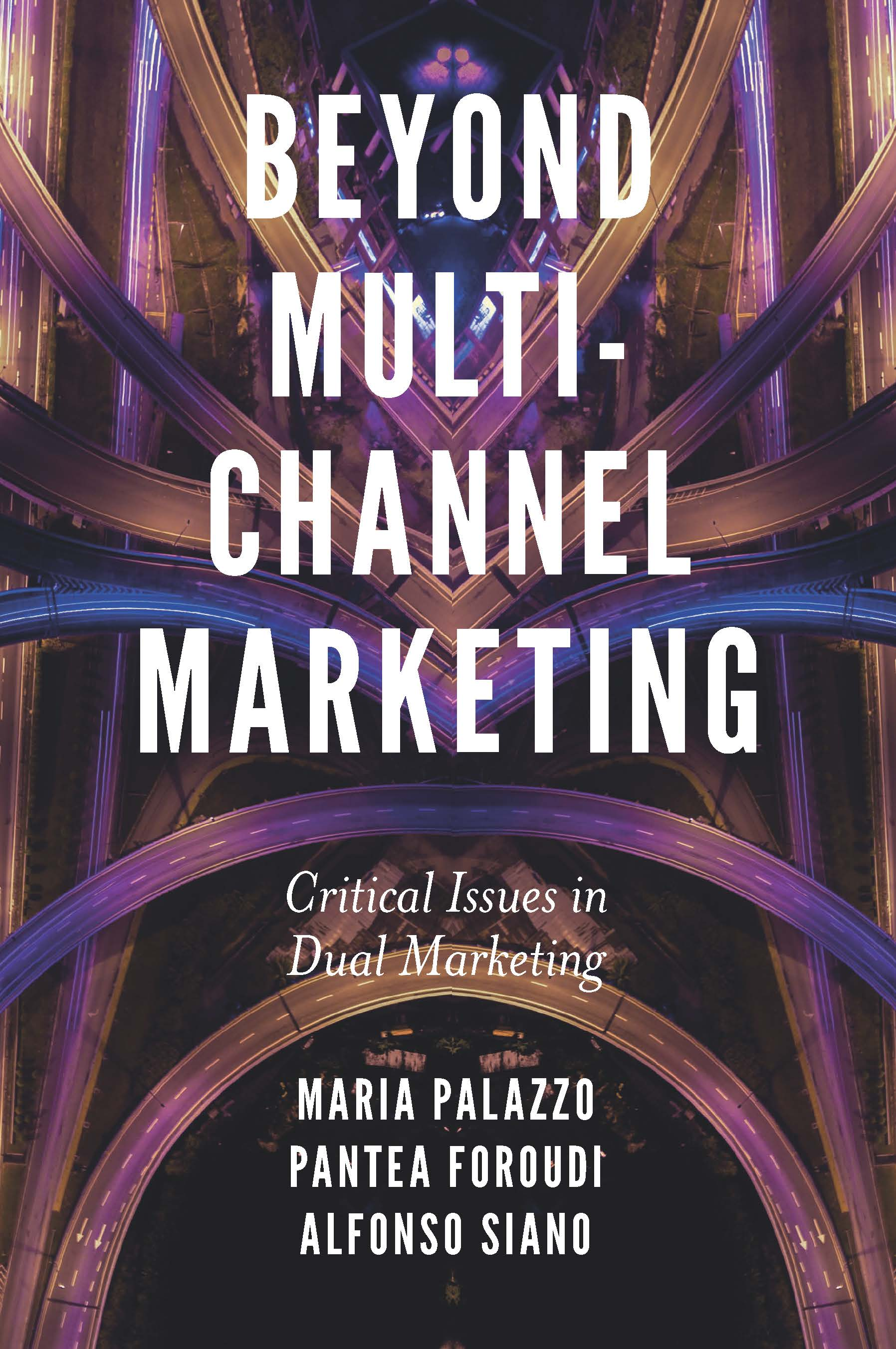 Book cover for Beyond Multi-Channel Marketing:  Critical Issues in Dual Marketing a book by Maria  Palazzo, Pantea  Foroudi, Alfonso  Siano