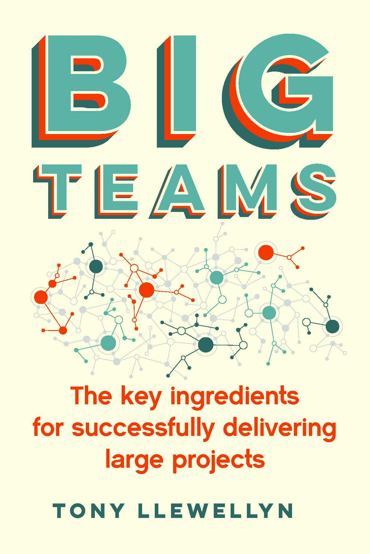 Book cover for Big Teams:  The key ingredients for successfully delivering large projects, a book by Tony  Llewellyn