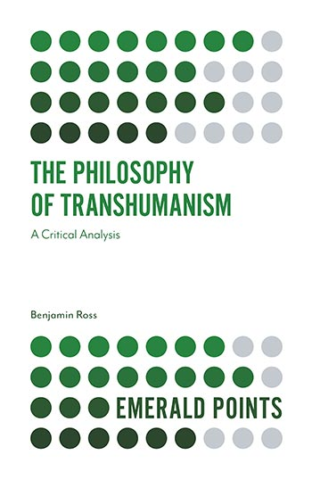 Book cover for The Philosophy of Transhumanism:  A Critical Analysis a book by Benjamin  Ross