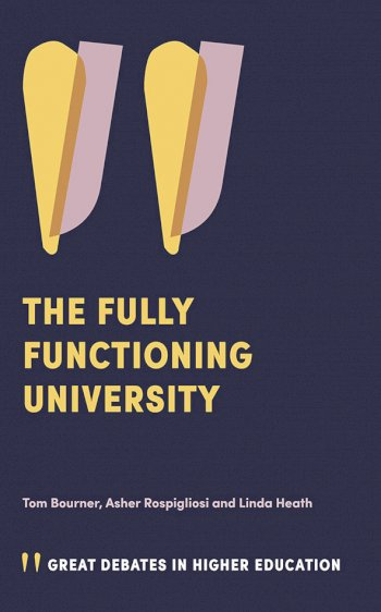 Book cover for The Fully Functioning University a book by Dr Tom  Bourner, Dr Asher  Rospigliosi, Dr Linda  Heath
