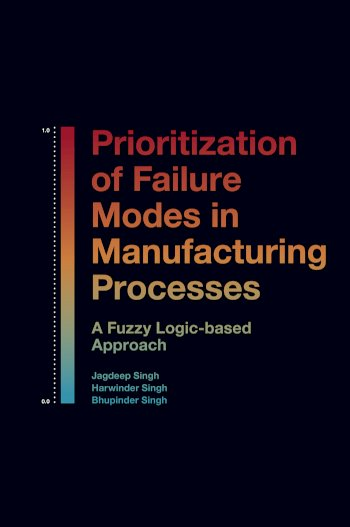 Book cover for Prioritization of Failure Modes in Manufacturing Processes:  A Fuzzy Logic-based Approach a book by Jagdeep  Singh, Harwinder  Singh, Bhupinder  Singh