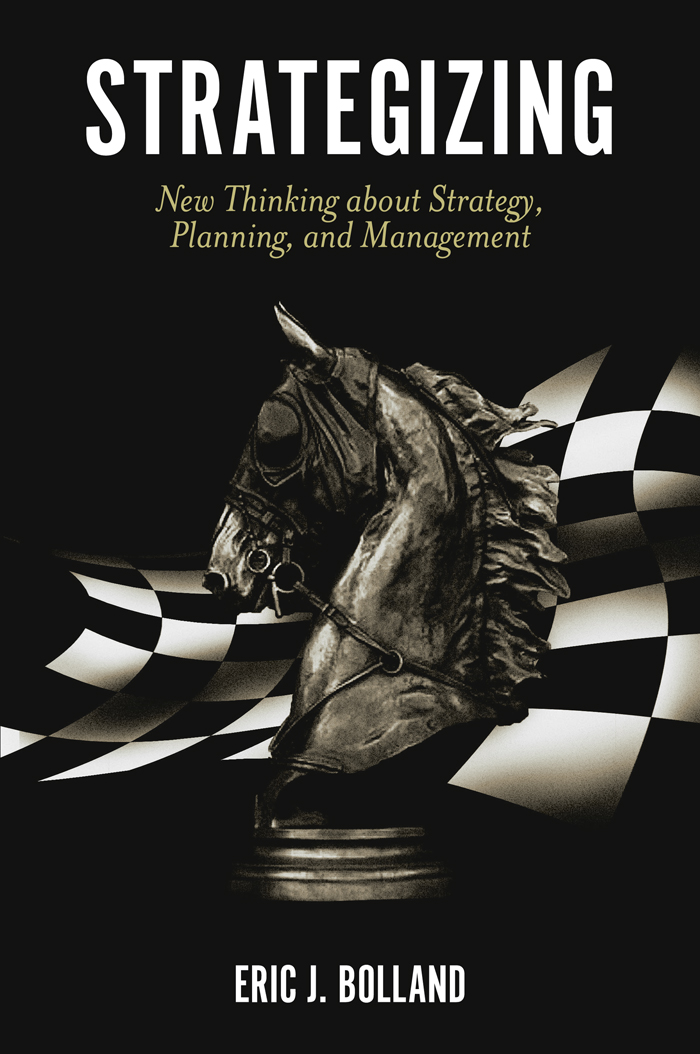 Book cover for Strategizing:  New Thinking about Strategy, Planning, and Management a book by Eric J. Bolland