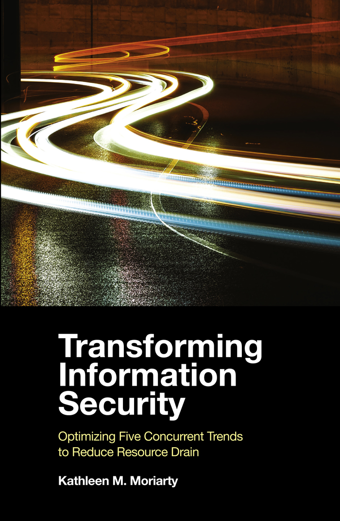 Book cover for Transforming Information Security:  Optimizing Five Concurrent Trends to Reduce Resource Drain a book by Kathleen M. Moriarty