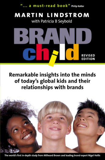 Book cover for BrandChild:  Remarkable Insights into the Minds of Today's Global Kids and Their Relationship with Brands a book by Martin  Lindstrom