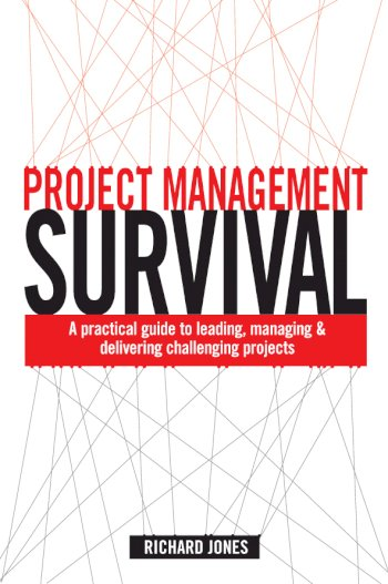 Book cover for Project Management Survival:  A Practical Guide to Leading, Managing and Delivering Challenging Projects a book by Richard  Jones