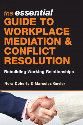 Book cover for The Essential Guide to Workplace Mediation and Conflict Resolution:  Rebuilding Working Relationships a book by Nora  Doherty, Marcelas  Guyler