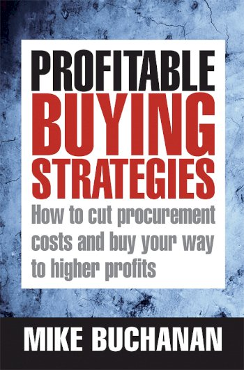 Book cover for Profitable Buying Strategies:  How to Cut Procurement Costs and Buy Your Way to Higher Profits a book by Mike  Buchanan