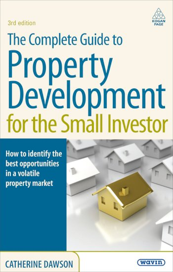 Book cover for The Complete Guide to Property Development for the Small Investor:  How to Identify the Best Opportunities in a Volatile Property Market a book by Catherine  Dawson