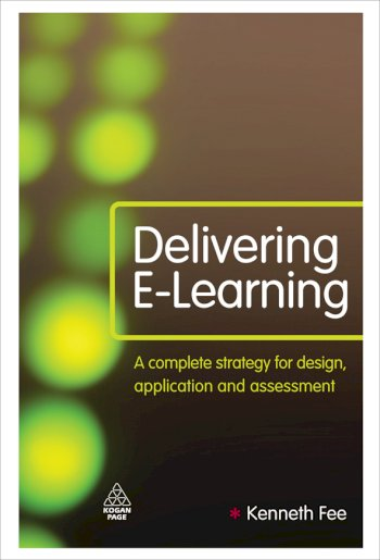 Book cover for Delivering E-Learning:  A Complete Strategy for Design Application and Assessment a book by Kenneth  Fee