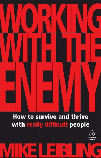 Book cover for Working with the Enemy:  How to Survive and Thrive with Really Difficult People a book by Mike  Leibling