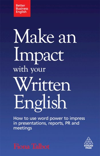 Book cover for Make an Impact with Your Written English:  How to Use Word Power to Impress in Presentations, Reports, PR and Meetings a book by Fiona  Talbot