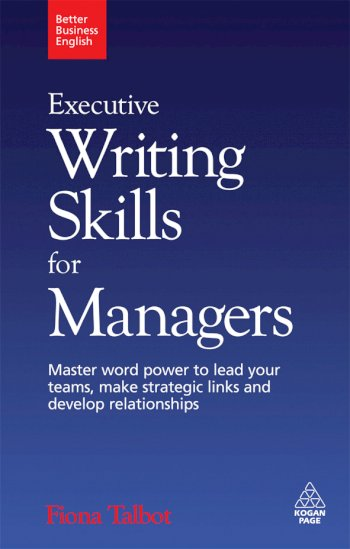 Book cover for Executive Writing Skills for Managers:  Master Word Power to Lead Your Teams, Make Strategic Links and Develop Relationships a book by Fiona  Talbot